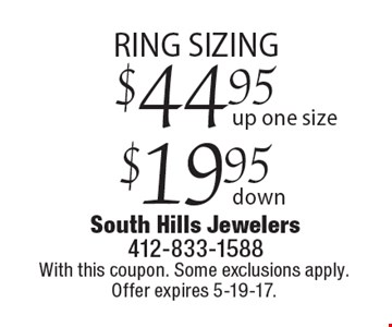Ring Sizing $44.95 up one size, $19.95 down. With this coupon. Some exclusions apply. Offer expires 5-19-17.