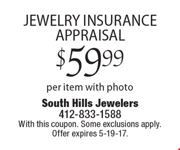 $59.99 Jewelry insurance appraisal. With this coupon. Some exclusions apply. Offer expires 5-19-17.