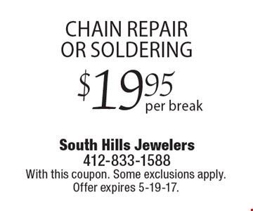 $19.95 Chain repair or soldering. With this coupon. Some exclusions apply. Offer expires 5-19-17.