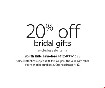 20% off bridal gifts. Excludes sale items. Some restrictions apply. With this coupon. Not valid with other offers or prior purchases. Offer expires 8-4-17.