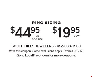 RING SIZING: $44.95 up one size OR $19.95 down. With this coupon. Some exclusions apply. Expires 9/8/17. Go to LocalFlavor.com for more coupons.