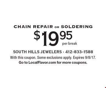 Chain Repair Or Soldering $19.95 per break. With this coupon. Some exclusions apply. Expires 9/8/17. Go to LocalFlavor.com for more coupons.