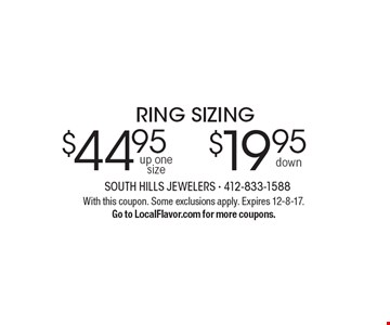 $19.95 ring sizing down. $44.95 ring sizing up one size. With this coupon. Some exclusions apply. Expires 12-8-17. Go to LocalFlavor.com for more coupons.