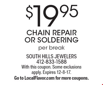$19.95 chain repair or soldering per break. With this coupon. Some exclusions apply. Expires 12-8-17. Go to LocalFlavor.com for more coupons.