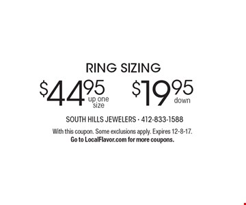 $44.95 ring sizing up one size OR $19.95 ring sizing down. With this coupon. Some exclusions apply. Expires 12-8-17. Go to LocalFlavor.com for more coupons.