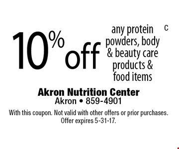 10% off any protein powders, body & beauty care products & food items. With this coupon. Not valid with other offers or prior purchases. Offer expires 5-31-17.