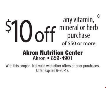 $10 off any vitamin, mineral or herb purchase of $50 or more. With this coupon. Not valid with other offers or prior purchases. Offer expires 6-30-17.