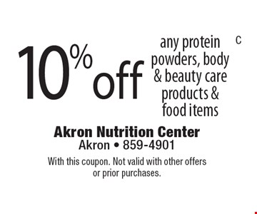 10% off any protein powders, body & beauty care products & food items. With this coupon. Not valid with other offers or prior purchases.