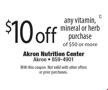 $10 off. any vitamin, mineral or herb purchase of $50 or more. With this coupon. Not valid with other offers or prior purchases.