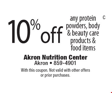 10% off. any protein powders, body & beauty care products & food items. With this coupon. Not valid with other offers or prior purchases.