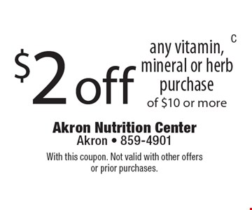 $2 off. any vitamin, mineral or herb purchase of $10 or more. With this coupon. Not valid with other offers or prior purchases.