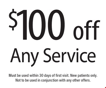 $100 off Any Service. Must be used within 30 days of first visit. New patients only. Not to be used in conjunction with any other offers.