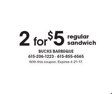 2 for $5 regular sandwich. With this coupon. Expires 4-21-17.
