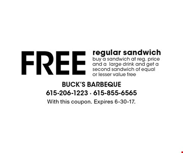 Free regular sandwich buy a sandwich at reg. price and a large drink and get a second sandwich of equal or lesser value free. With this coupon. Expires 6-30-17.