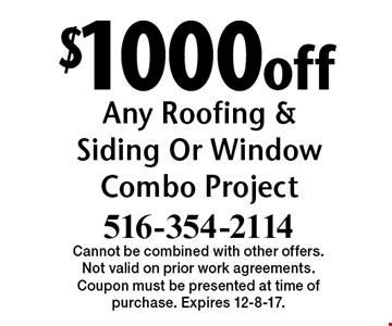 $1000 off Any Roofing & Siding Or Window Combo Project. Cannot be combined with other offers. Not valid on prior work agreements. Coupon must be presented at time of purchase. Expires 12-8-17.