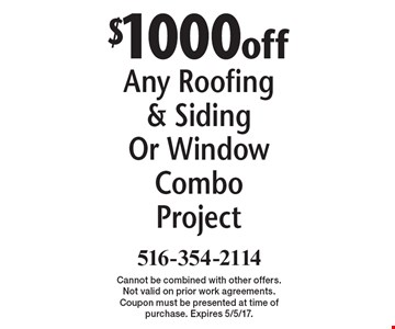 $1000off Any Roofing & Siding Or Window Combo Project. Cannot be combined with other offers. Not valid on prior work agreements. Coupon must be presented at time of purchase. Expires 5/5/17.