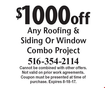 $1000 off Any Roofing & Siding Or Window Combo Project. Cannot be combined with other offers. Not valid on prior work agreements. Coupon must be presented at time of purchase. Expires 8-18-17.