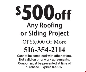 $500 off Any Roofing or Siding Project Of $5,000 Or More. Cannot be combined with other offers. Not valid on prior work agreements. Coupon must be presented at time of purchase. Expires 8-18-17.