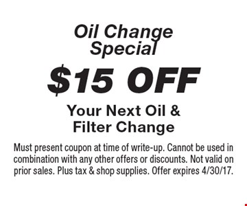 Oil Change Special - $15 Off Your Next Oil & Filter Change. Must present coupon at time of write-up. Cannot be used in combination with any other offers or discounts. Not valid on prior sales. Plus tax & shop supplies. Offer expires 4/30/17.
