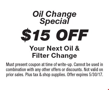 Oil Change Special: $15 Off Your Next Oil & Filter Change. Must present coupon at time of write-up. Cannot be used in combination with any other offers or discounts. Not valid on prior sales. Plus tax & shop supplies. Offer expires 5/30/17.