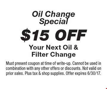 Oil Change Special! $15 Off Your Next Oil & Filter Change. Must present coupon at time of write-up. Cannot be used in combination with any other offers or discounts. Not valid on prior sales. Plus tax & shop supplies. Offer expires 6/30/17.