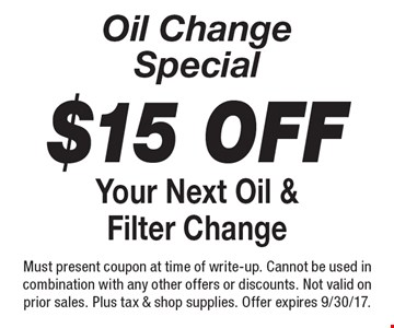 Oil Change Special $15 Off Your Next Oil & Filter Change. Must present coupon at time of write-up. Cannot be used in combination with any other offers or discounts. Not valid on prior sales. Plus tax & shop supplies. Offer expires 9/30/17.
