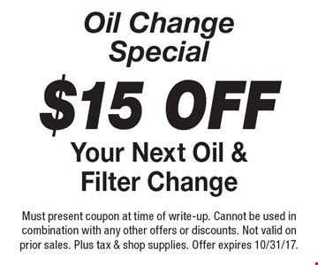 Oil Change Special $15 Off Your Next Oil & Filter Change. Must present coupon at time of write-up. Cannot be used in combination with any other offers or discounts. Not valid on prior sales. Plus tax & shop supplies. Offer expires 10/31/17.
