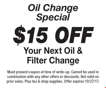 Oil Change Special $15 Off Your Next Oil & Filter Change. Must present coupon at time of write-up. Cannot be used in combination with any other offers or discounts. Not valid on prior sales. Plus tax & shop supplies. Offer expires 10/27/17.