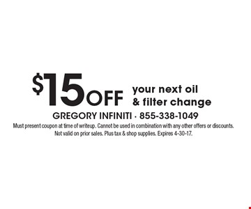 $15 Off your next oil & filter change. Must present coupon at time of writeup. Cannot be used in combination with any other offers or discounts. Not valid on prior sales. Plus tax & shop supplies. Expires 4-30-17.