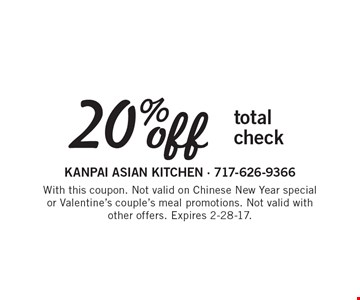 20% off total check. With this coupon. Not valid on Chinese New Year special or Valentine's couple's meal promotions. Not valid with other offers. Expires 2-28-17.