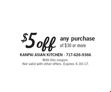 $5 off any purchase of $30 or more. With this coupon. Not valid with other offers. Expires 4-30-17.