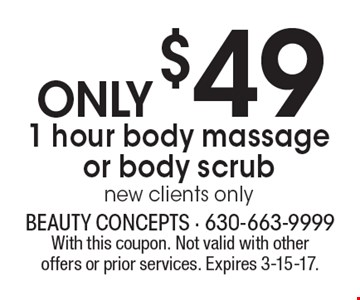 ONLY $49 1 hour body massage or body scrub, new clients only. With this coupon. Not valid with other offers or prior services. Expires 3-15-17.