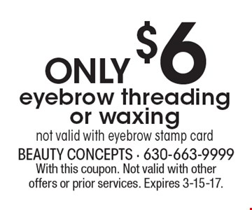 ONLY$6 eyebrow threading or waxing. Not valid with eyebrow stamp card. With this coupon. Not valid with other offers or prior services. Expires 3-15-17.
