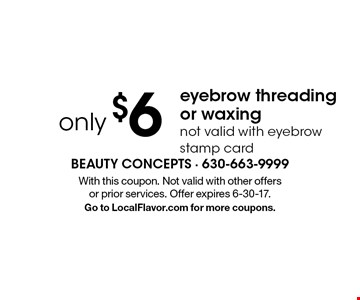 Eyebrow threading or waxing only $6. Not valid with eyebrow stamp card. With this coupon. Not valid with other offers or prior services. Offer expires 6-30-17. Go to LocalFlavor.com for more coupons.