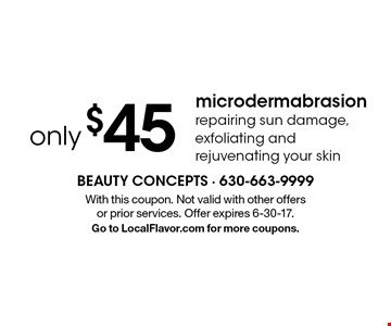 microdermabrasion only $45. Repairing sun damage, exfoliating and rejuvenating your skin. With this coupon. Not valid with other offers or prior services. Offer expires 6-30-17. Go to LocalFlavor.com for more coupons.