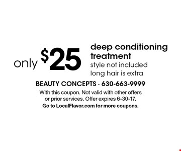Deep conditioning treatment only $25. Style not included. Long hair is extra. With this coupon. Not valid with other offers or prior services. Offer expires 6-30-17. Go to LocalFlavor.com for more coupons.