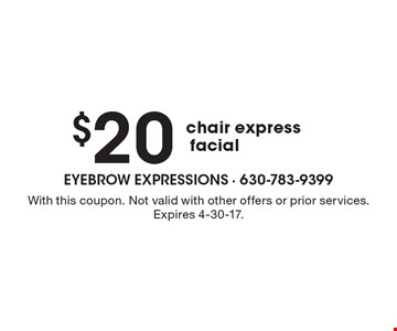 $20 chair express facial. With this coupon. Not valid with other offers or prior services. Expires 4-30-17.