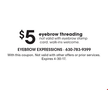 $5 eyebrow threading. Not valid with eyebrow stamp card. walk-ins welcome. With this coupon. Not valid with other offers or prior services. Expires 4-30-17.