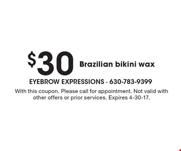 $30 Brazilian bikini wax. With this coupon. Please call for appointment. Not valid with other offers or prior services. Expires 4-30-17.