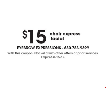 $15 chair express facial. With this coupon. Not valid with other offers or prior services. Expires 8-15-17.
