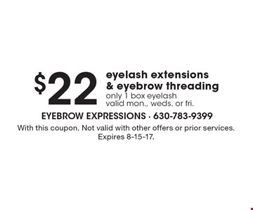$22 eyelash extensions & eyebrow threading only 1 box eyelash valid mon., weds. or fri.. With this coupon. Not valid with other offers or prior services. Expires 8-15-17.