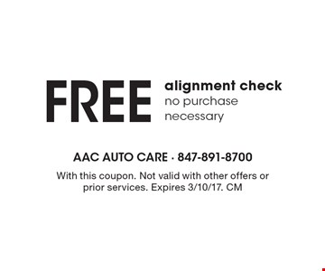 FREE alignment check. no purchase necessary. With this coupon. Not valid with other offers or prior services. Expires 3/10/17. CM