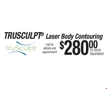 $280.00 Trusculpt Laser Body Contouring 1/2 Hour Treatment. Call for details and appointment
