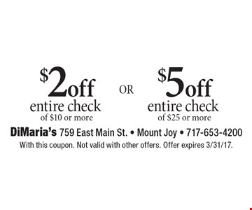 $2 off entire check of $10 or more or $5 off entire check of $25 or more. With this coupon. Not valid with other offers. Offer expires 3/31/17.