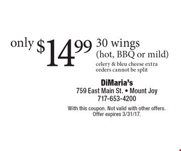 only $14.99 30 wings (hot, BBQ or mild) celery & bleu cheese extra orders cannot be split. With this coupon. Not valid with other offers. Offer expires 3/31/17.