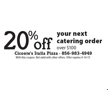 20% off your next catering order over $100. With this coupon. Not valid with other offers. Offer expires 4-14-17.