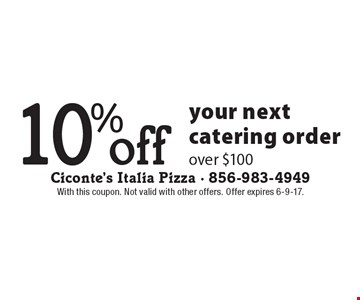 10% off your next catering order over $100. With this coupon. Not valid with other offers. Offer expires 6-9-17.