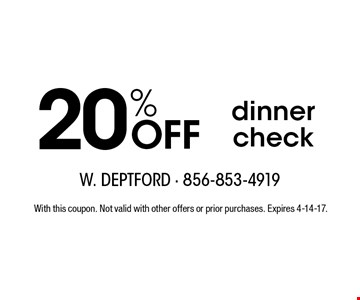 20% OFF dinner check. With this coupon. Not valid with other offers or prior purchases. Expires 4-14-17.