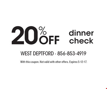 20% OFF dinner check. With this coupon. Not valid with other offers. Expires 5-12-17.