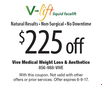 $225 off V-lift liquid facelift Natural Results - Non-Surgical - No Downtime. With this coupon. Not valid with other offers or prior services. Offer expires 6-9-17.